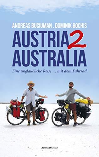 Austria2Australia: Eine unglaubliche Reise ... mit dem Fahrrad