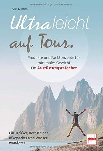 Ultraleicht auf Tour: Produkte und Packkonzepte für minimales Gewicht. Ein Ausrüstungsratgeber