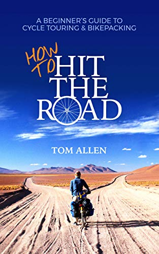 How To Hit The Road: A Beginner's Guide To Cycle Touring & Bikepacking (English Edition)